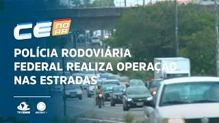 Polícia Rodoviária Federal realiza operação nas estradas
