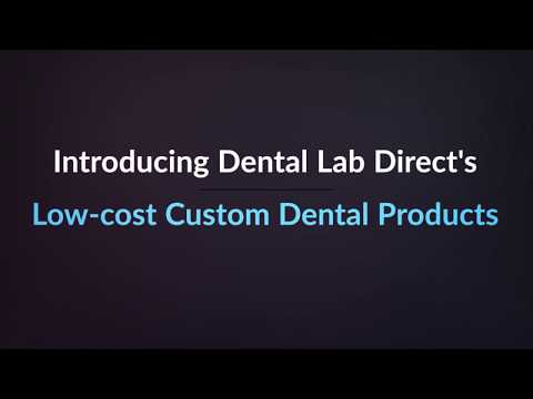 Low Cost Custom Dental Products by Dental Lab Direct