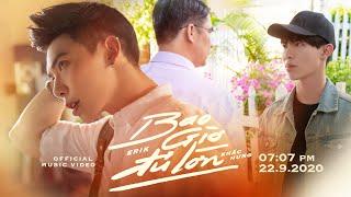 ERIK x KHẮC HƯNG - 'Bao Giờ Đủ Lớn' (Official MV)