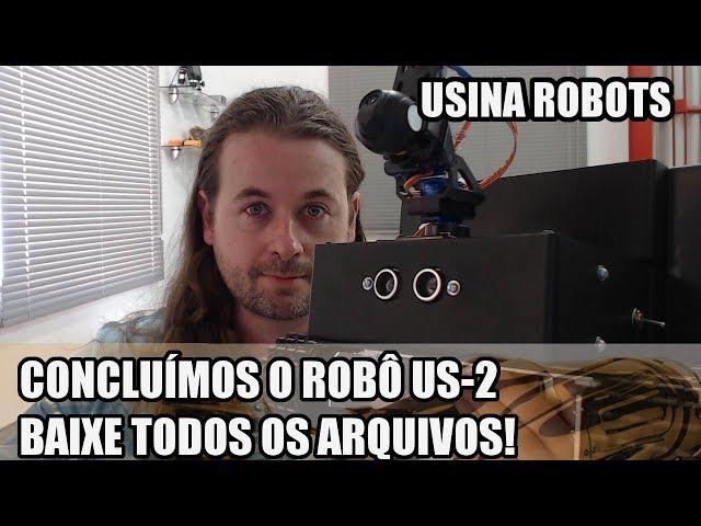 O ROBÔ US-2 ESTÁ PRONTO! BAIXE TODOS OS ARQUIVOS | Usina Robots US-2 #149