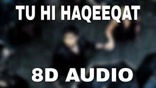 Tu Hi Haqeeqat (8D AUDIO) – Tum Mile