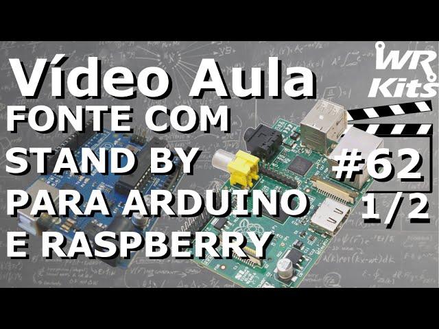 FONTE COM STAND BY P/ ARDUINO E RASPBERRY (1/2) | Vídeo Aula #62