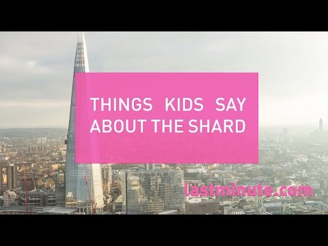 Things Kids Say About The Shard - lastminute.com