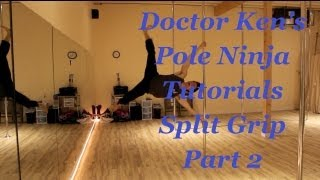 Doctor Ken's Pole Ninja Tutorials--Split Grip Part 2: Grip Series