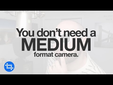 You don't need a medium format camera!