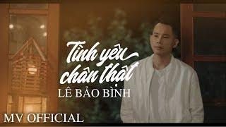 Tình Yêu Chân Thật - Lê Bảo Bình (MV OFFICIAL) | Lyric #TYCT