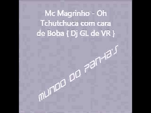 Baixar Mc Magrinho - Oh Tchutchuca com cara de Boba { Dj GL de VR }
