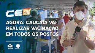 AGORA: Caucaia vai realizar vacinação em todos os postos de saúde