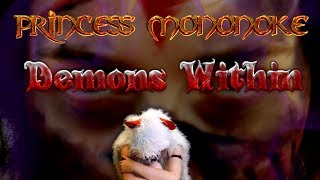 Princess Mononoke Demons Within ~ Part 2 (Halloween Music Video/Original Song)