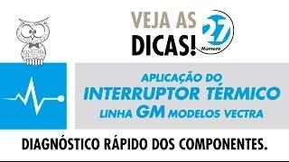 DICA MTE 27 – Aplicação do Interruptor Térmico Linha GM (Vectra)
