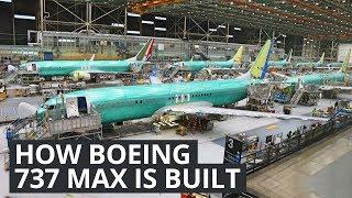 Boeing 737 MAX - How Boeing Builds Their Best Selling Plane