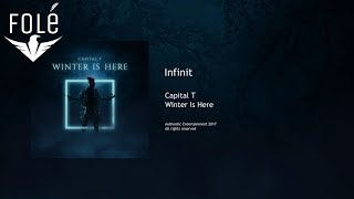 Capital T - Infinit (WINTER IS HERE)