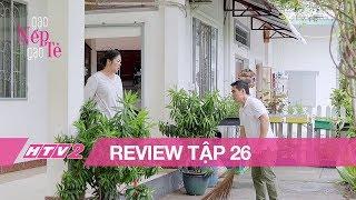 (Review) GẠO NẾP GẠO TẺ - Tập 26 | Đau lòng cha ruột chứng kiến cảnh con trai bị mẹ vợ hành hạ