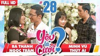 YÊU LÀ CƯỚI? | YLC #28 UNCUT | Bá Thành - Ngọc Trâm | Minh Vũ - Thùy Ái | 280418 💙
