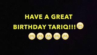 HAPPY BIRTHDAY TARIQ! - BEST BIRTHDAY SONG EVER