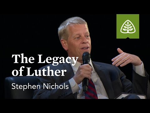 Stephen Nichols: The Legacy of Luther