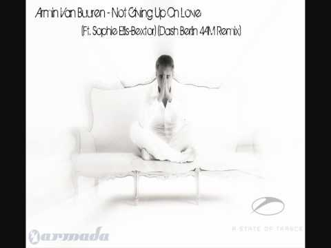 Armin Van Buuren - Not Giving Up On Love (Ft. Sophie Ellis-Bextor) (Dash Berlin 4AM Remix)