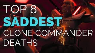 Top 8 SADDEST Clone Commander/Captain Deaths in the Clone Wars