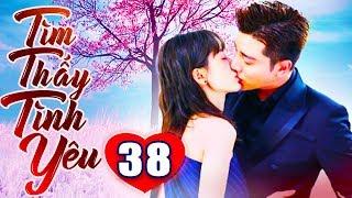 Tìm Thấy Tình Yêu - Tập 38 | Phim Bộ Trung Quốc Lồng Tiếng Mới Nhất 2019 - Phim Tình Cảm Hay Nhất