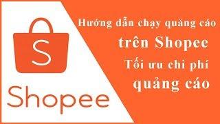 Hướng dẫn chạy quảng cáo Shopee và Tối ưu chi phí quảng cáo shopee tốt nhất