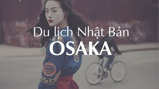 Du Lịch Nhật Bản - Thành Phố Osaka (2017) | Dulich24g