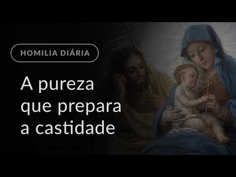 A pureza que prepara a castidade (Homilia Diária.1186: Sexta-feira da 10.ª Semana do Tempo Comum)