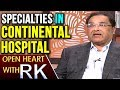 Founder Gurunath Reddy about Specialties in Continental Hospital- Open Heart With RK