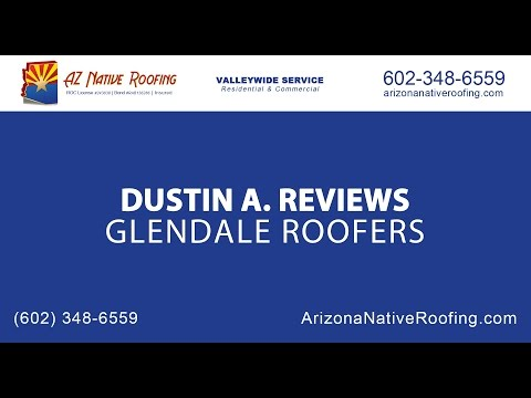 Dustin A Review of Glendale Roofers at Arizona Native Roofing