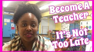 How To Become A Teacher Series | Part 1_It's Not Too Late