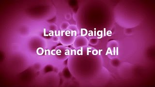 Once And For All - Lauren Daigle (lyric video) HD