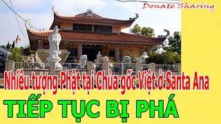 Nhiều tượng Ph.ậ.t tại Ch.ù.a gốc Việt ở Santa Ana TIẾP TỤC B.Ị PH.Á