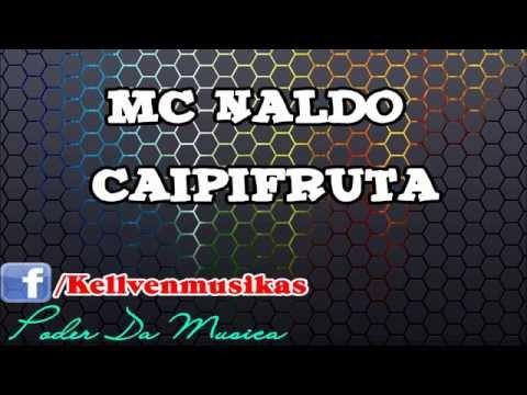 Baixar MC Naldo - Caipifruta ''Lançamento 2013''