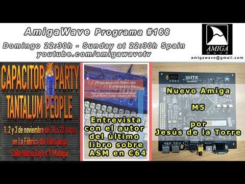 """AmigaWave #168 - Capacitor Party 2019, entrevista """"Programación Retro del C64"""", nuevo Amiga M5 ."""
