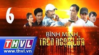 THVL | Bình minh trên ngọn lửa - Tập 6