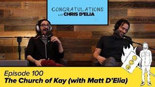 Congratulations Podcast w/ Chris D'Elia   EP100 - The Church of Kay (with Matt D'Elia)