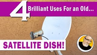 4 Brilliant Uses for an old SATELLITE DISH!
