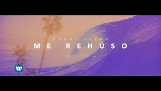 Danny Ocean - Me Rehúso (Official Music Video)