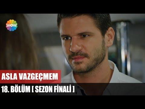 Asla Vazgeçmem (18.Bölüm) 11 Haziran SEzon FİNALİ 720p Full Hd Tek Parça İzle
