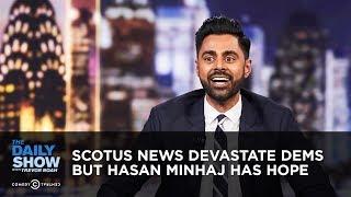 SCOTUS News Devastates Dems, But Hasan Minhaj Has Hope   The Daily Show