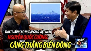 """Thứ trưởng Nguyễn Quốc Cường: """"VN luôn chuẩn bị sẵn sàng những phương án khác nhau!"""""""
