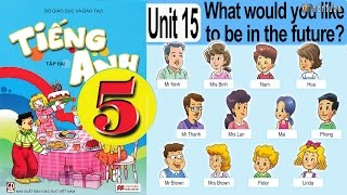 Tiếng Anh Lớp 5: Unit 15 WHAT WOULD YOU LIKE TO BE IN THE FUTURE (REVIEW)
