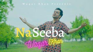 Naseeba Khol De Mera – Waqar Khan Video HD