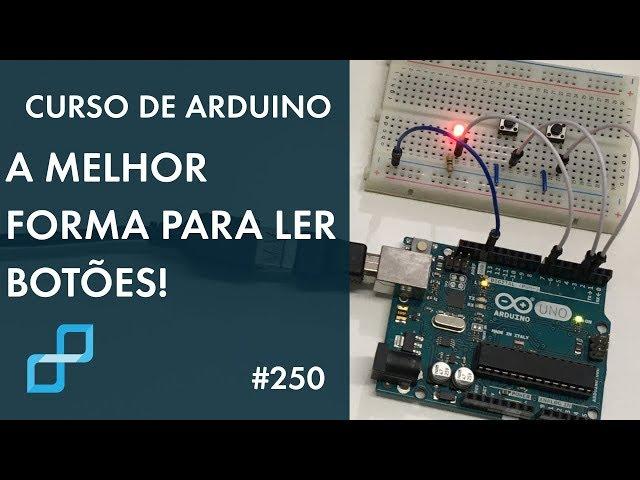 A MELHOR TÉCNICA PARA LEITURA DE BOTÕES! | Curso de Arduino #250