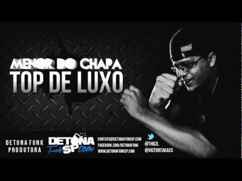 Baixar MC Menor do Chapa - Top de luxo  ♪♫ (DJ Junior do Andara 2012)