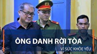 Ông Danh rời tòa vì sức khỏe yếu | VTC1