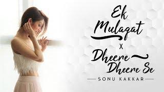 Ek Mulaqat x Dheere Dheere Se – Sonu Kakkar