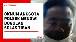 Oknum Anggota Polsek Mengwi Bogolan Solas Tiban