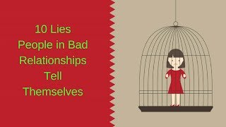 10 Lies People in Bad Relationships Tell Themselves | Relationship Rules