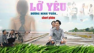 Phim ca nhạc | Lỡ Yêu - Dương Minh Tuấn |  MV Cảm Động