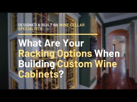 What Are Your Racking Options When Building Custom Wine Cabinets?
